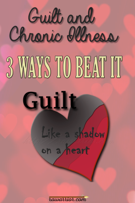 Guilt and Chronic Illness 3 Ways to Beat It