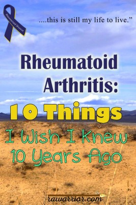 10 Things I Wish I Knew 10 Years Ago About Rheumatoid Arthritis